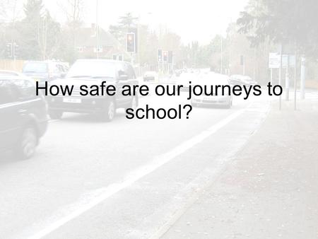How safe are our journeys to school?. In the next 2 lessons, you will learn: How to present evidence (1c) analyse and evaluate evidence and draw and justify.
