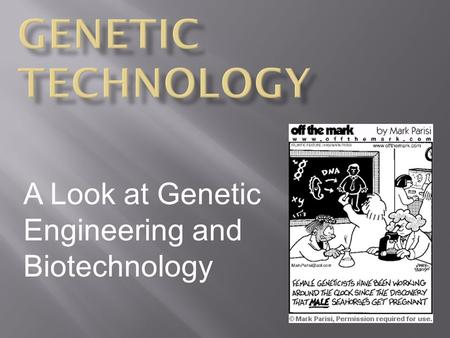 A Look at Genetic Engineering and Biotechnology.