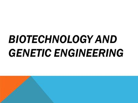BIOTECHNOLOGY AND GENETIC ENGINEERING. BIOTECHNOLOGY A new field of science that uses organisms or their products to improve medicine, healthcare, and.