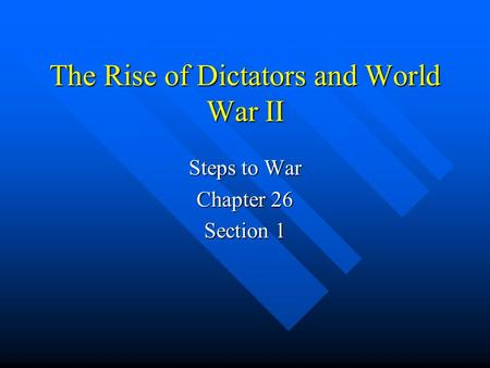 The Rise of Dictators and World War II Steps to War Chapter 26 Section 1.