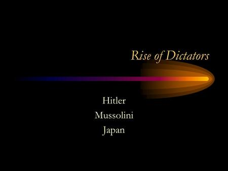 Rise of Dictators Hitler Mussolini Japan. Reasons for Dictators The depression in Europe gave rise to the dictators in Spain, Italy and Germany. People.