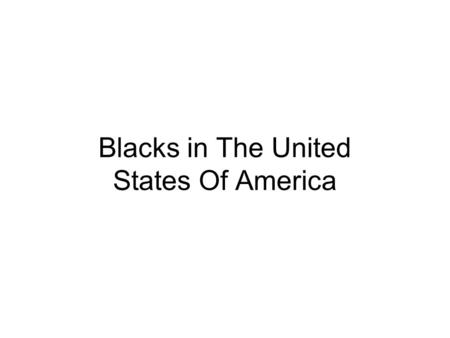 Blacks in The United States Of America. Why are Blacks Slaves? People from England made money selling blacks from Africa. Blacks were different from white.