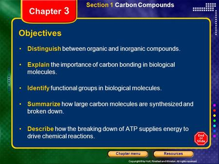 Copyright © by Holt, Rinehart and Winston. All rights reserved. ResourcesChapter menu Section 1 Carbon Compounds Chapter 3 Objectives Distinguish between.