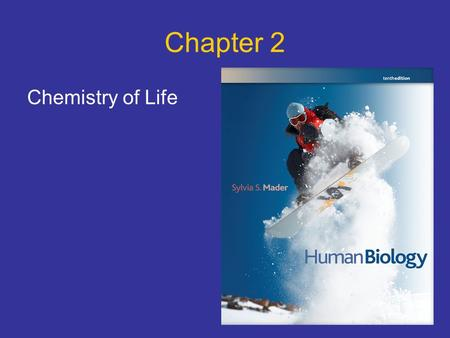 Chapter 2 Chemistry of Life.