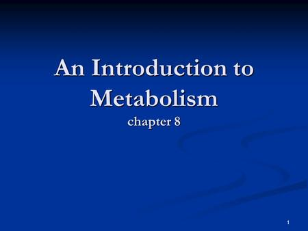 1 An Introduction to Metabolism chapter 8. Energy & Matter Universe is composed of 2 things …… Universe is composed of 2 things …… Energy Energy  Ability.