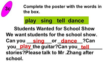 Students Wanted for School Show We want students for the school show. Can you _________or _________?Can you______the guitar?Can you_________ stories?Please.