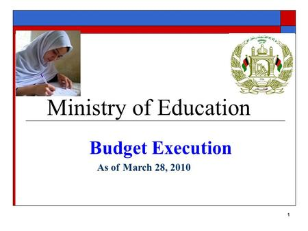 1 Ministry of Education Budget Execution March 28, 2010 As of.