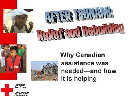 . Why Canadian assistance was needed—and how it is helping.