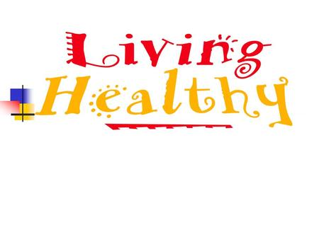 Benefits of Healthy Eating & Active Living Helps you learn* Promotes healthy weight* Sports performance* Keeps you healthy* Prevents diseases* Dental.