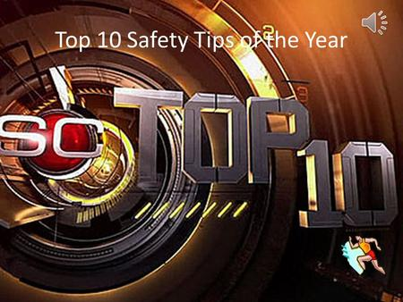 Top 10 Safety Tips of the Year Tell your parents right away if you read anything on the Internet that makes you feel uncomfortable.