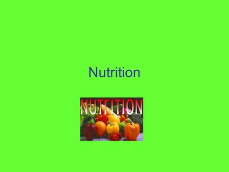 Nutrition. Nutrients Parts of food that the body takes out of food that is necessary for growth and maintenance of life. Carbohydrates, Proteins, Fats,