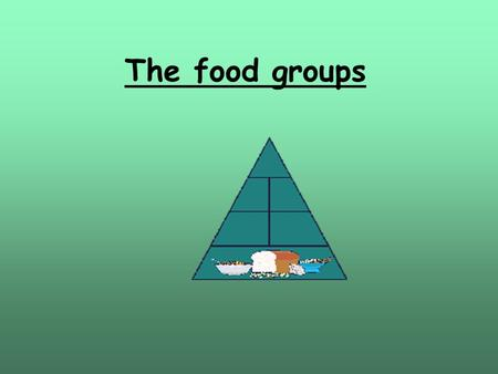 The food groups. Grain group Grain Group foods are the energy-giving foods and rich source of protein and carbohydrates at the same time. We should take.