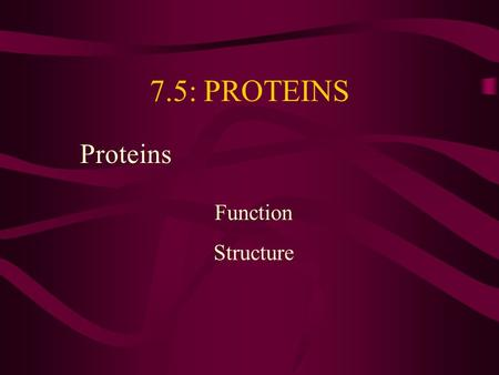 7.5: PROTEINS Proteins Function Structure. Function 7.5.4: State four functions of proteins, giving a named example of each. [Obj. 1] Proteins are the.