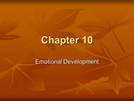 Chapter 10 Emotional Development. Emerging Emotions The Function of Emotions Experiencing and Expressing Emotions Recognizing and Using Others' Emotions.