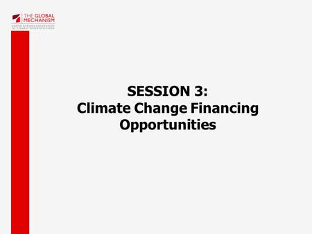 SESSION 3: Climate Change Financing Opportunities.