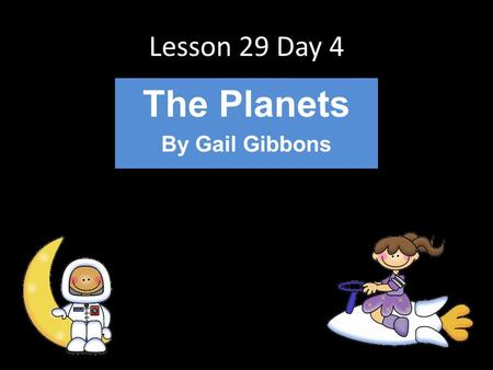 Lesson 29 Day 4 The Planets By Gail Gibbons. A-Z Fluency Let's start the day with A-Z fluency Grab your pages from the back table!