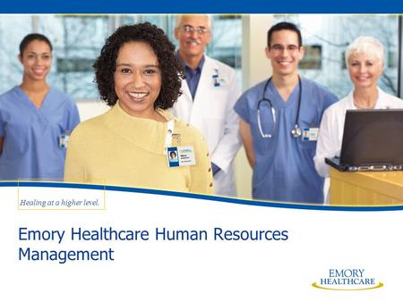 Healing at a higher <strong>level</strong>. Emory Healthcare Human Resources <strong>Management</strong>.