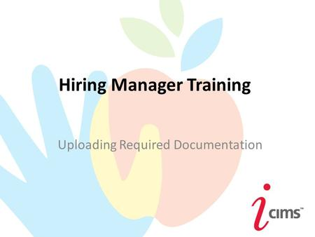 Hiring Manager Training Uploading Required Documentation.