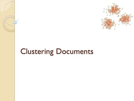 Clustering Documents. Overview It is a process of partitioning a set of data <strong>in</strong> a set of meaningful subclasses. Every data <strong>in</strong> the subclass shares a common.
