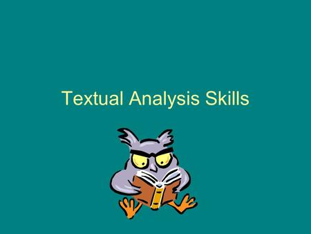 Textual Analysis Skills. What is Textual Analysis? You will be given a piece of fiction writing, prose, poetry or drama, which you will read and then.