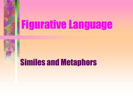 Figurative Language Similes and Metaphors. Figurative Language A writers tool It helps the reader to visualize (see) what the writer is thinking It puts.