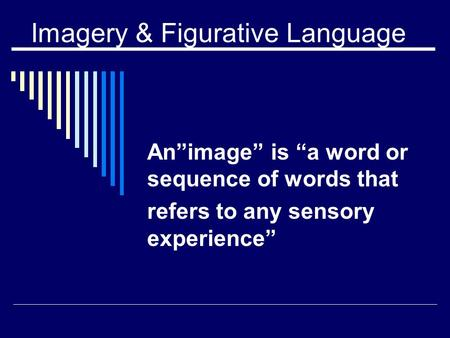 "Imagery & Figurative Language An""image"" is ""a word or sequence of words that refers to any sensory experience"""