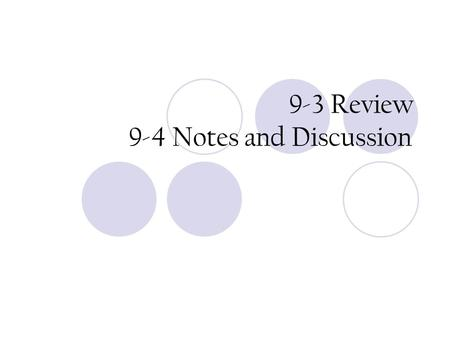 9-3 Review 9-4 Notes and Discussion