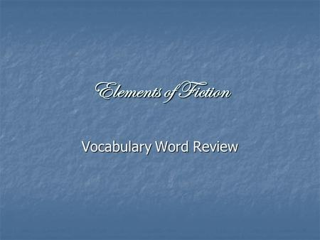 Elements of Fiction Vocabulary Word Review. Fiction: when authors tell a story where they are using their imagination when authors tell a story where.