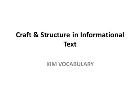 Craft & Structure in Informational Text KIM VOCABULARY.