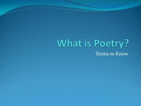 "Terms to Know. Poetry is self expression… The craft of poetry can include: Metaphor: a direct comparison of two different things ""Shall I compare thee."