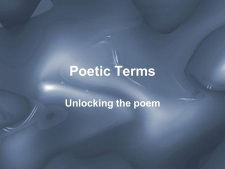Poetic Terms Unlocking the poem. Alliteration The repetition of initial identical consonant sounds or any vowel sounds in successive or closely associated.