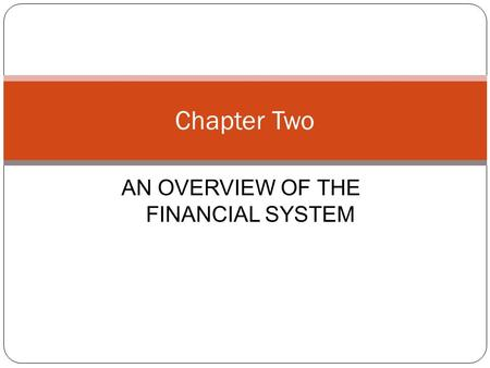AN OVERVIEW OF THE FINANCIAL SYSTEM Chapter Two. Chapter Preview Suppose you want to start a business manufacturing a household cleaning robot, but you.