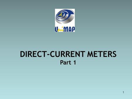 1 DIRECT-CURRENT METERS Part 1. 2 CO's RELATED: CO1: Understand the concept and the basics operation of electrical machines and INSTRUMENTATION. CO3: