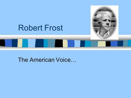 Robert Frost The American Voice…. Background Born March 26, 1874 Grew up in San Francisco, California Favorite pass time as a child was playing baseball.