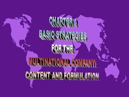 BASIC STRATEGY CONTENT AND THE MULTINATIONAL COMPANY u Strategy content includes the strategic options available to companies u Multinational companies.