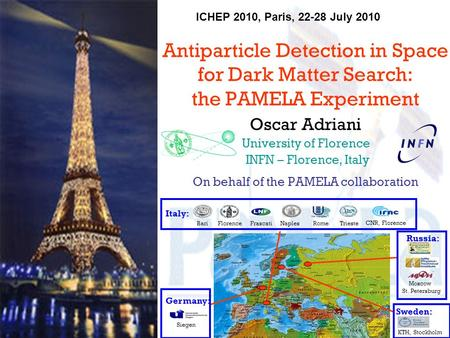 ICHEP 2010, Paris, 22-28 July 2010 Antiparticle Detection in Space for Dark Matter Search: the PAMELA Experiment Oscar Adriani University of Florence INFN.
