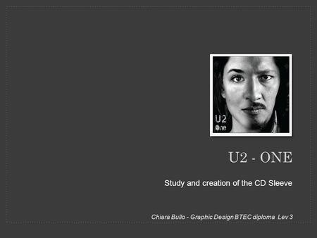 U2 - ONE Study and creation of the CD Sleeve Chiara Bullo - Graphic Design BTEC diploma Lev 3.