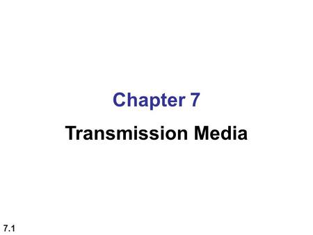 7.1 Chapter 7 Transmission Media. 7.2 Figure 7.1 Transmission medium and physical layer Transmission media are located below the physical layer and are.