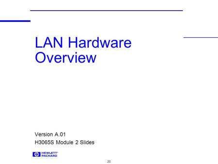 20 LAN Hardware Overview Version A.01 H3065S Module 2 Slides.