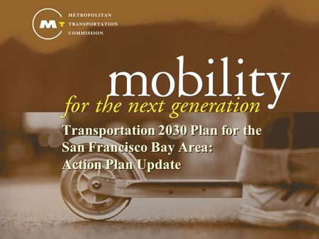 Transportation 2030 Plan for the San Francisco Bay Area: Action Plan Update.
