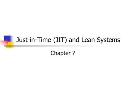 Just-in-Time (JIT) and Lean Systems Chapter 7. MGMT 326 Foundations of Operations Introduction Strategy Quality Assurance Facilities Planning & Control.