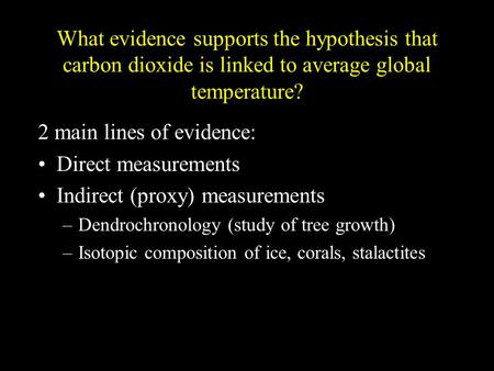 What evidence supports the hypothesis that carbon dioxide is linked to average global temperature? 2 main lines of evidence: Direct measurements Indirect.