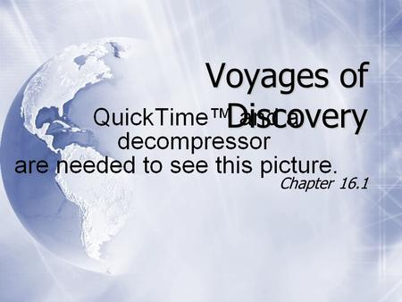 Voyages of Discovery Chapter 16.1. Foundations of Exploration  During the Renaissance, a spirit of discovery and innovation had been awakened in Europe.