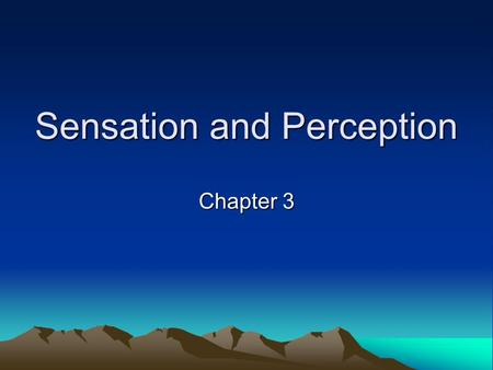 Sensation and Perception Chapter 3. Sensation and Perception Detection and interpretation of stimuli so that we can understand and adapt to the world.