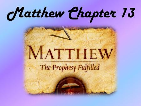 Matthew Chapter 13. Luke 8:11 Now the parable is this: the seed is the word of God. NASU.