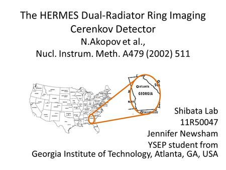 The HERMES Dual-Radiator Ring Imaging Cerenkov Detector N.Akopov et al., Nucl. Instrum. Meth. A479 (2002) 511 Shibata Lab 11R50047 Jennifer Newsham YSEP.