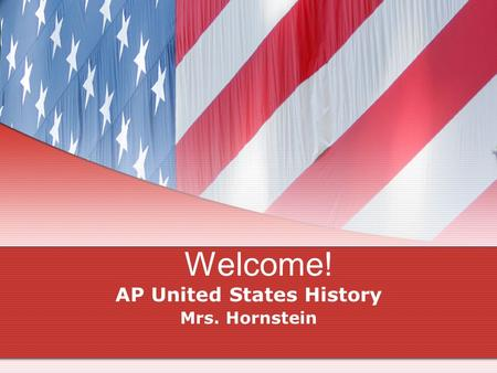 Welcome! AP United States History Mrs. Hornstein.