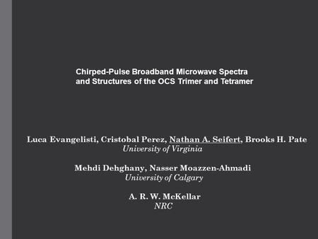 Chirped-Pulse Broadband Microwave Spectra and Structures of the OCS Trimer and Tetramer Luca Evangelisti, Cristobal Perez, Nathan A. Seifert, Brooks H.