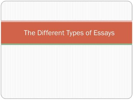 The Different Types of Essays. First of all…what is an essay? An essay is a short piece of writing that discusses, describes, or analyze a specific topic.