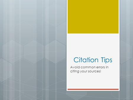 Citation Tips Avoid common errors in citing your sources!